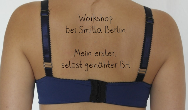 Dessous-Nähkurs bei Smilla Berlin › Berlin, Do it yourself › BH ...